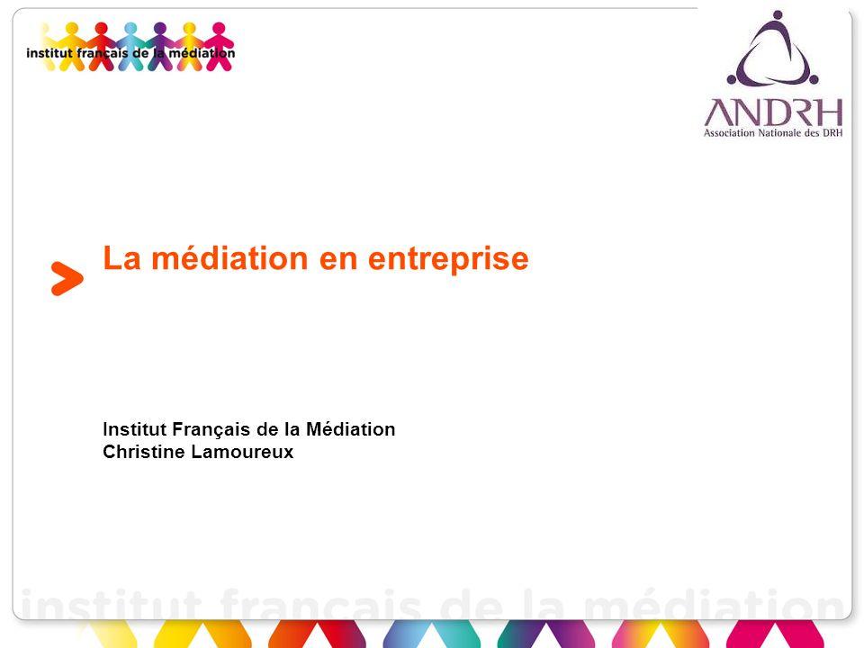 La médiation en entreprise Institut Français de la Médiation Christine Lamoureux