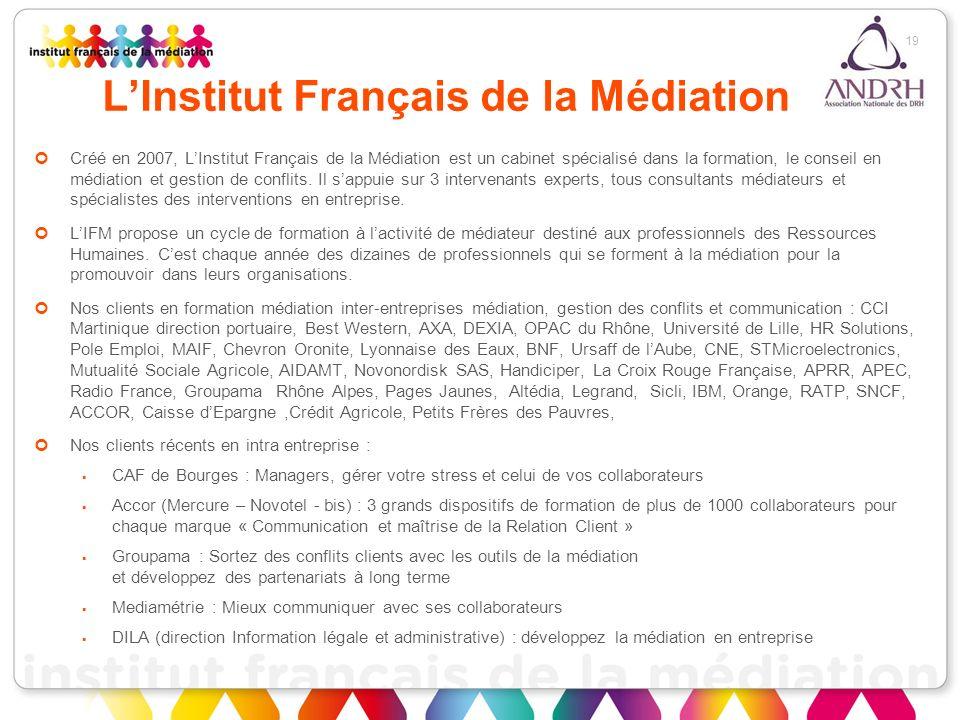LInstitut Français de la Médiation Créé en 2007, LInstitut Français de la Médiation est un cabinet spécialisé dans la formation, le conseil en médiati
