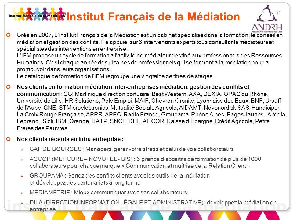 21 LInstitut Français de la Médiation Créé en 2007, LInstitut Français de la Médiation est un cabinet spécialisé dans la formation, le conseil en médi