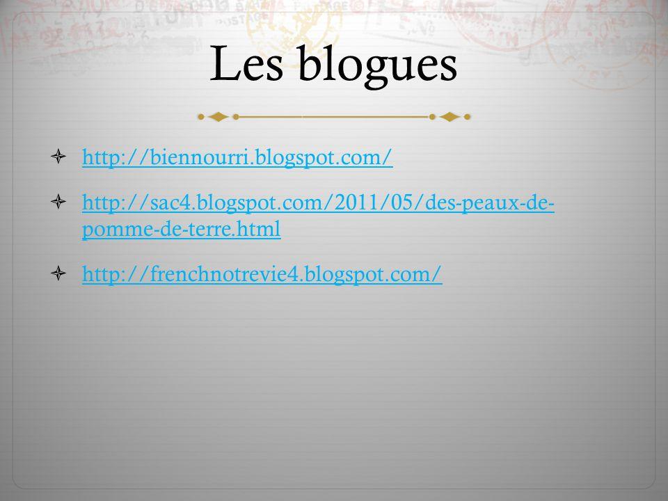 Les blogues http://biennourri.blogspot.com/ http://sac4.blogspot.com/2011/05/des-peaux-de- pomme-de-terre.html http://sac4.blogspot.com/2011/05/des-peaux-de- pomme-de-terre.html http://frenchnotrevie4.blogspot.com/
