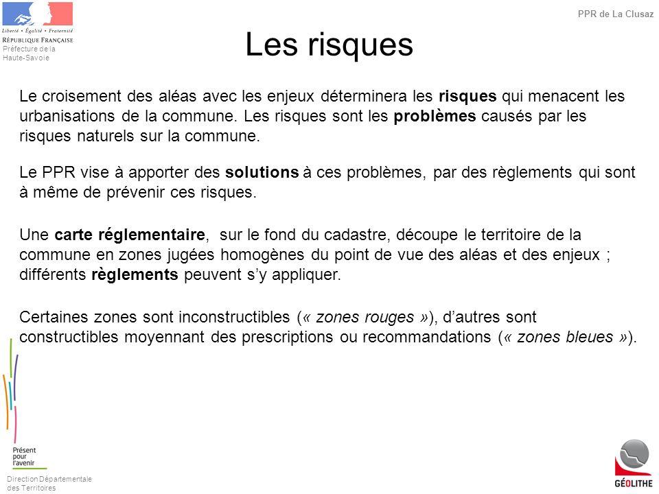Direction Départementale des Territoires Préfecture de la Haute-Savoie PPR de La Clusaz Les risques Le croisement des aléas avec les enjeux déterminer