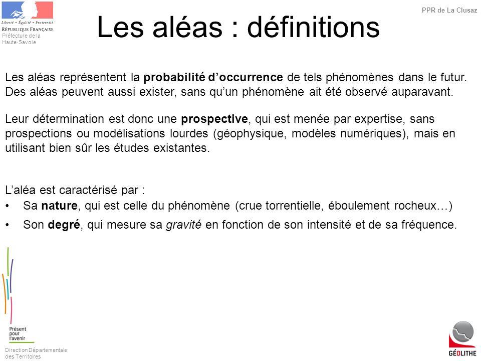 Direction Départementale des Territoires Préfecture de la Haute-Savoie PPR de La Clusaz Les aléas : définitions Les aléas représentent la probabilité