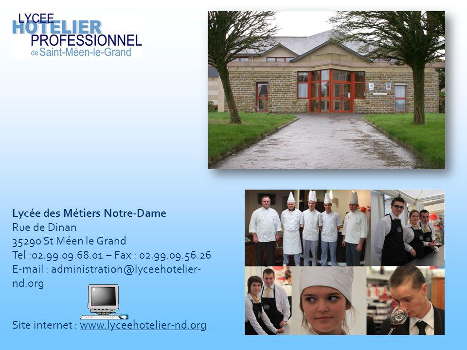 Lycée des Métiers Notre-Dame Rue de Dinan 35290 St Méen le Grand Tel :02.99.09.68.01 – Fax : 02.99.09.56.26 E-mail : administration@lyceehotelier- nd.org Site internet : www.lyceehotelier-nd.orgwww.lyceehotelier-nd.org