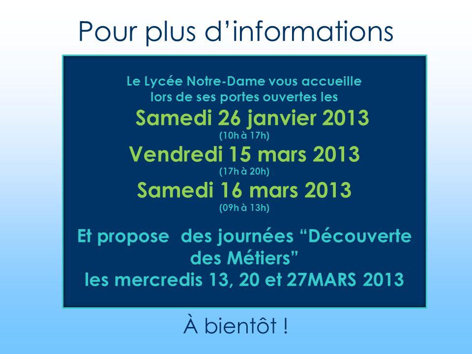 Pour plus dinformations À bientôt ! Le Lycée Notre-Dame vous accueille lors de ses portes ouvertes les Samedi 26 janvier 2013 (10h à 17h) Vendredi 15