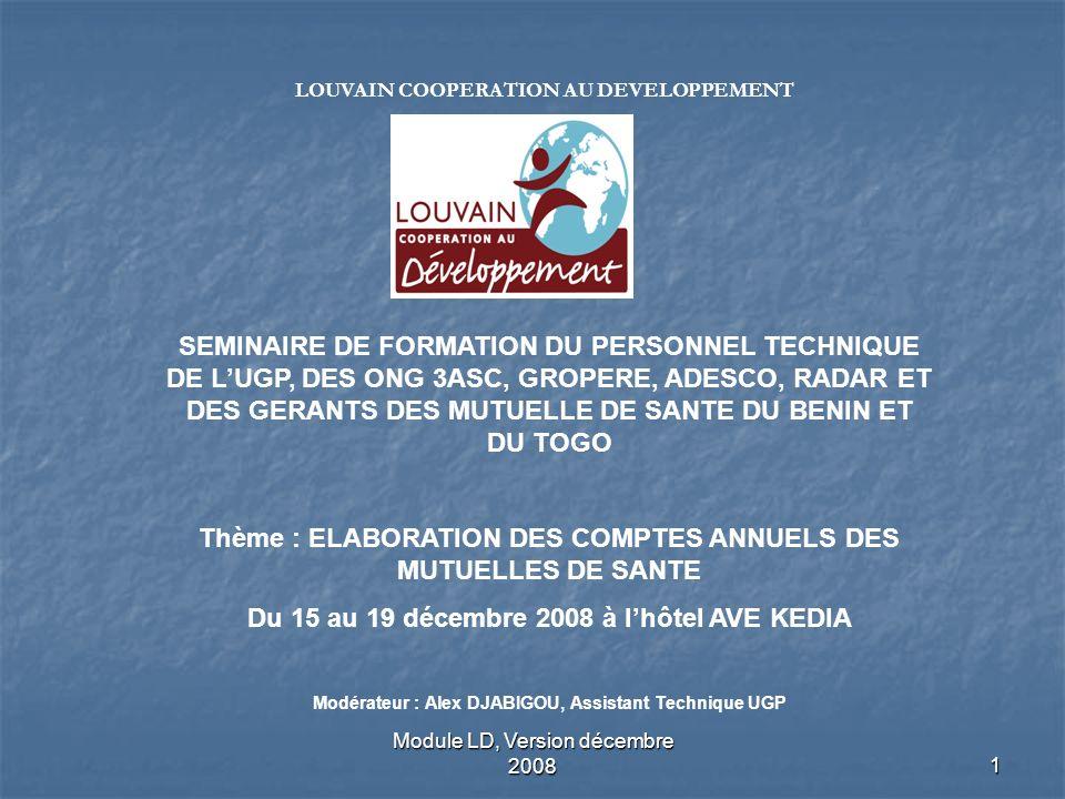 Module LD, Version décembre 20081 SEMINAIRE DE FORMATION DU PERSONNEL TECHNIQUE DE LUGP, DES ONG 3ASC, GROPERE, ADESCO, RADAR ET DES GERANTS DES MUTUE