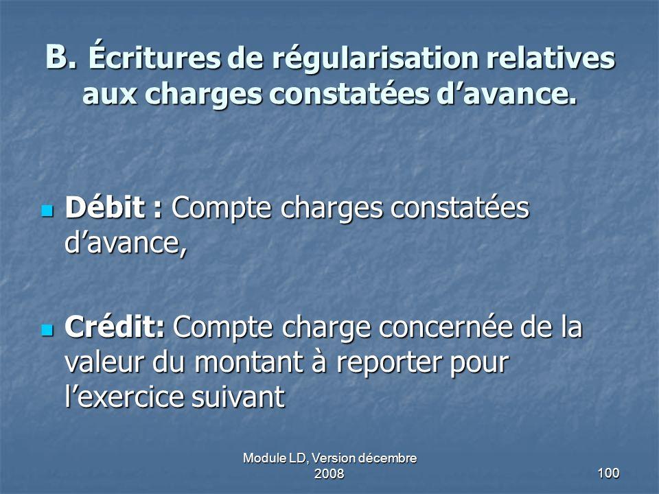 Module LD, Version décembre 2008100 B. Écritures de régularisation relatives aux charges constatées davance. Débit : Compte charges constatées davance