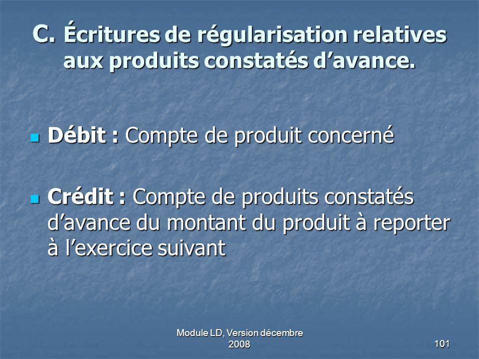 Module LD, Version décembre 2008101 C. Écritures de régularisation relatives aux produits constatés davance. Débit : Compte de produit concerné Débit