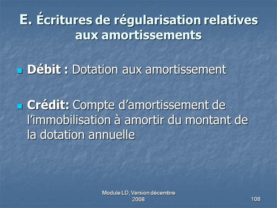 Module LD, Version décembre 2008108 E. Écritures de régularisation relatives aux amortissements Débit : Dotation aux amortissement Débit : Dotation au