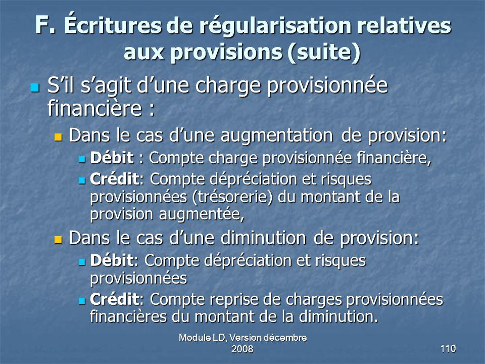 Module LD, Version décembre 2008110 F. Écritures de régularisation relatives aux provisions (suite) Sil sagit dune charge provisionnée financière : Si
