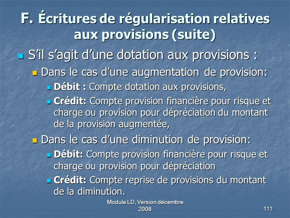 Module LD, Version décembre 2008111 F. Écritures de régularisation relatives aux provisions (suite) Sil sagit dune dotation aux provisions : Sil sagit