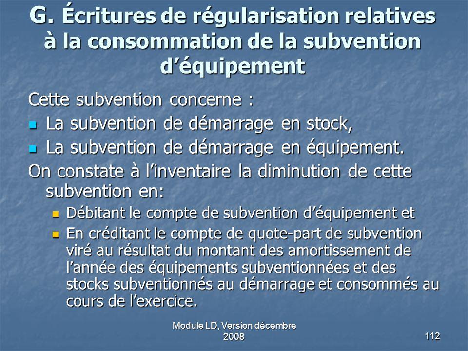 Module LD, Version décembre 2008112 G. Écritures de régularisation relatives à la consommation de la subvention déquipement Cette subvention concerne
