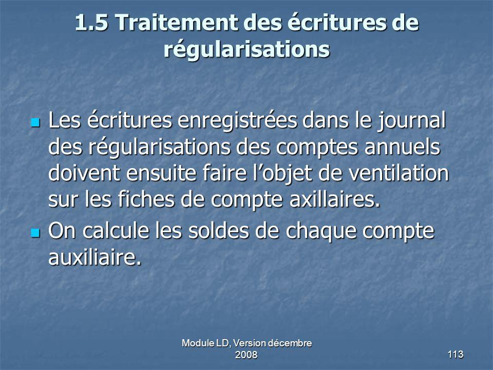 Module LD, Version décembre 2008113 1.5 Traitement des écritures de régularisations Les écritures enregistrées dans le journal des régularisations des