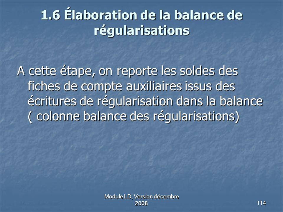 Module LD, Version décembre 2008114 1.6 Élaboration de la balance de régularisations A cette étape, on reporte les soldes des fiches de compte auxilia