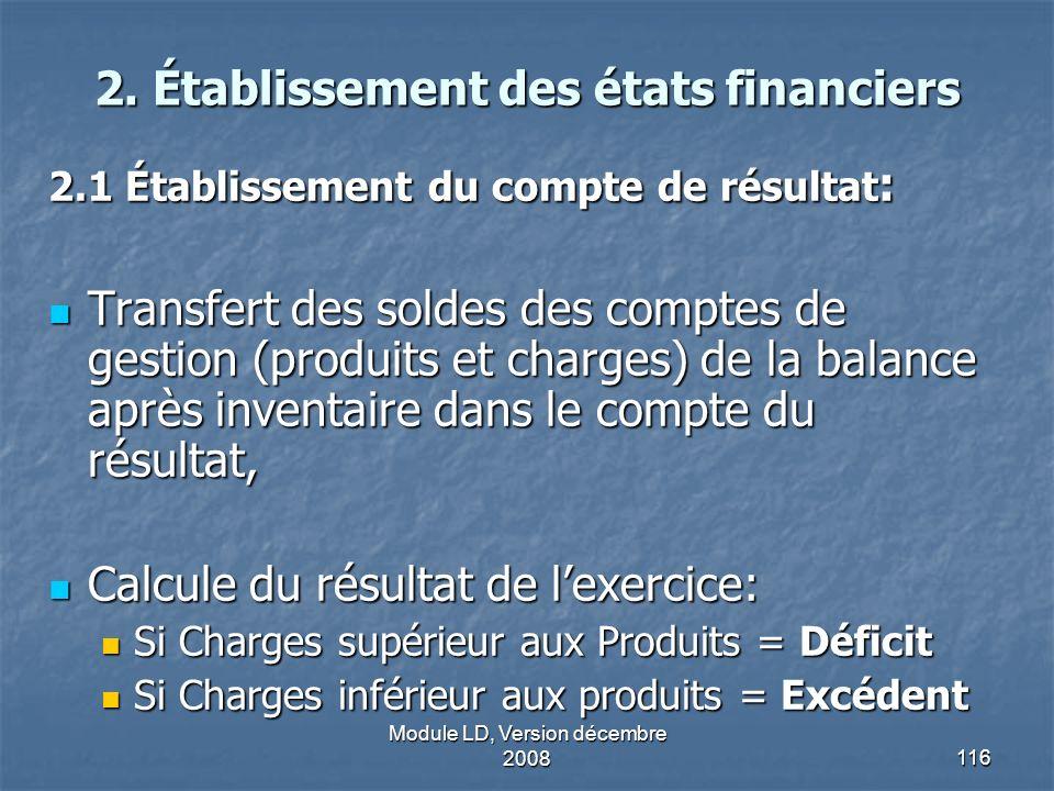 Module LD, Version décembre 2008116 2. Établissement des états financiers 2.1 Établissement du compte de résultat : Transfert des soldes des comptes d
