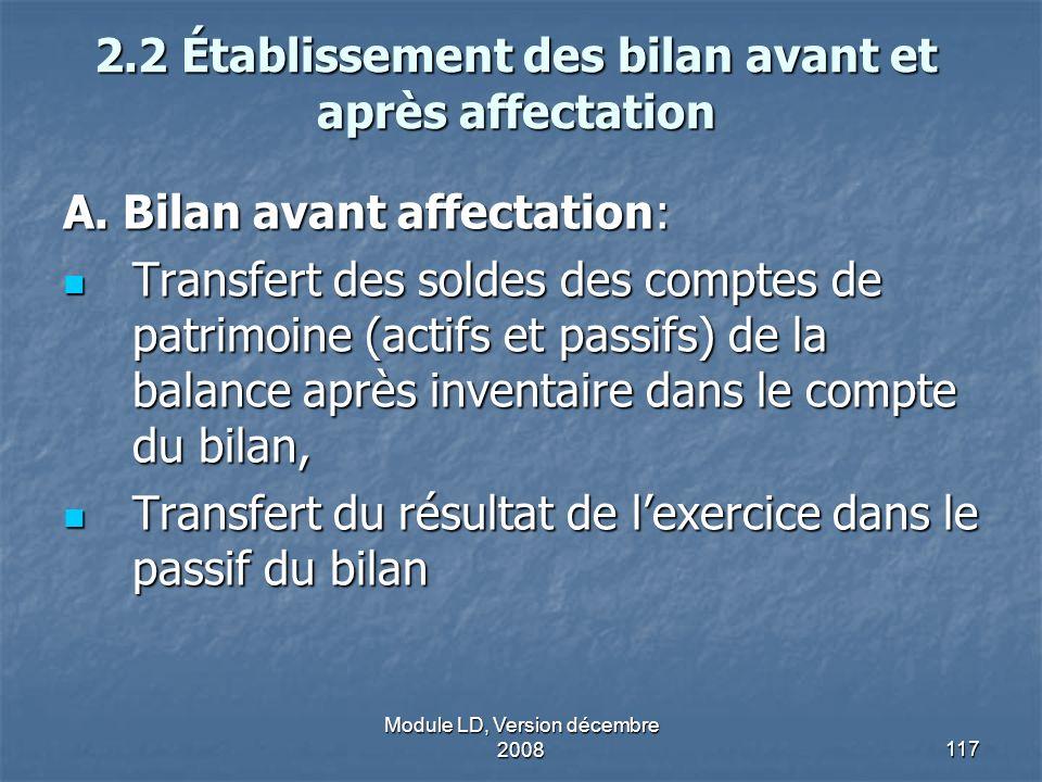 Module LD, Version décembre 2008117 2.2 Établissement des bilan avant et après affectation A. Bilan avant affectation: Transfert des soldes des compte