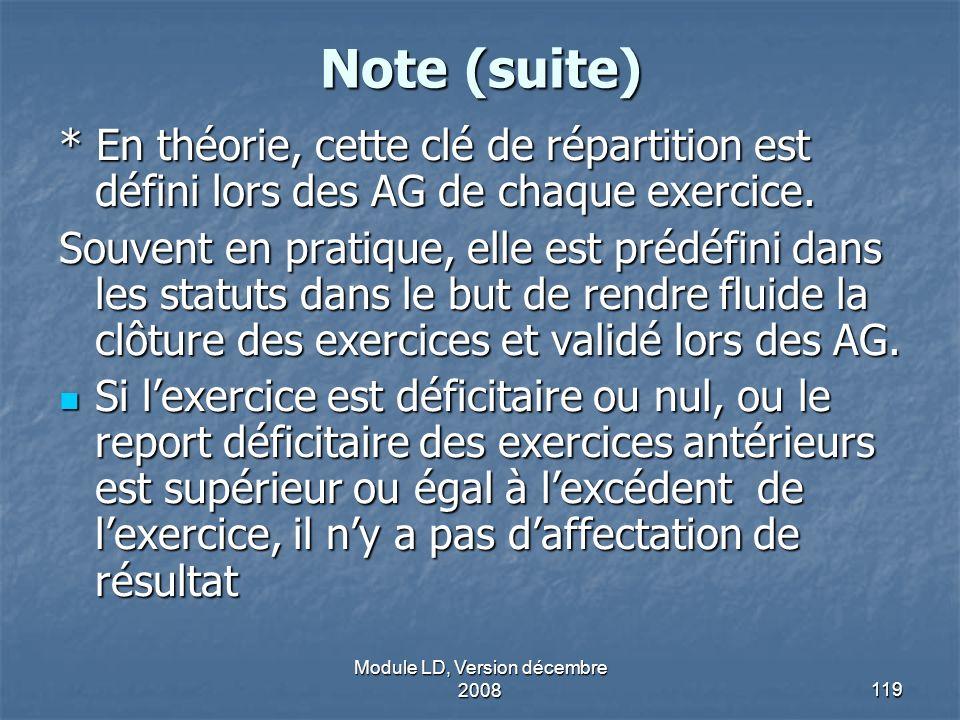 Module LD, Version décembre 2008119 Note (suite) * En théorie, cette clé de répartition est défini lors des AG de chaque exercice. Souvent en pratique