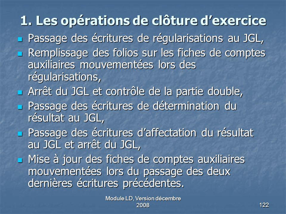 Module LD, Version décembre 2008122 1. Les opérations de clôture dexercice Passage des écritures de régularisations au JGL, Passage des écritures de r