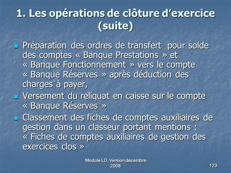 Module LD, Version décembre 2008123 1. Les opérations de clôture dexercice (suite) Préparation des ordres de transfert pour solde des comptes « Banque