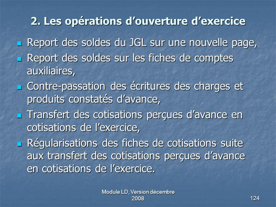 Module LD, Version décembre 2008124 2. Les opérations douverture dexercice Report des soldes du JGL sur une nouvelle page, Report des soldes du JGL su