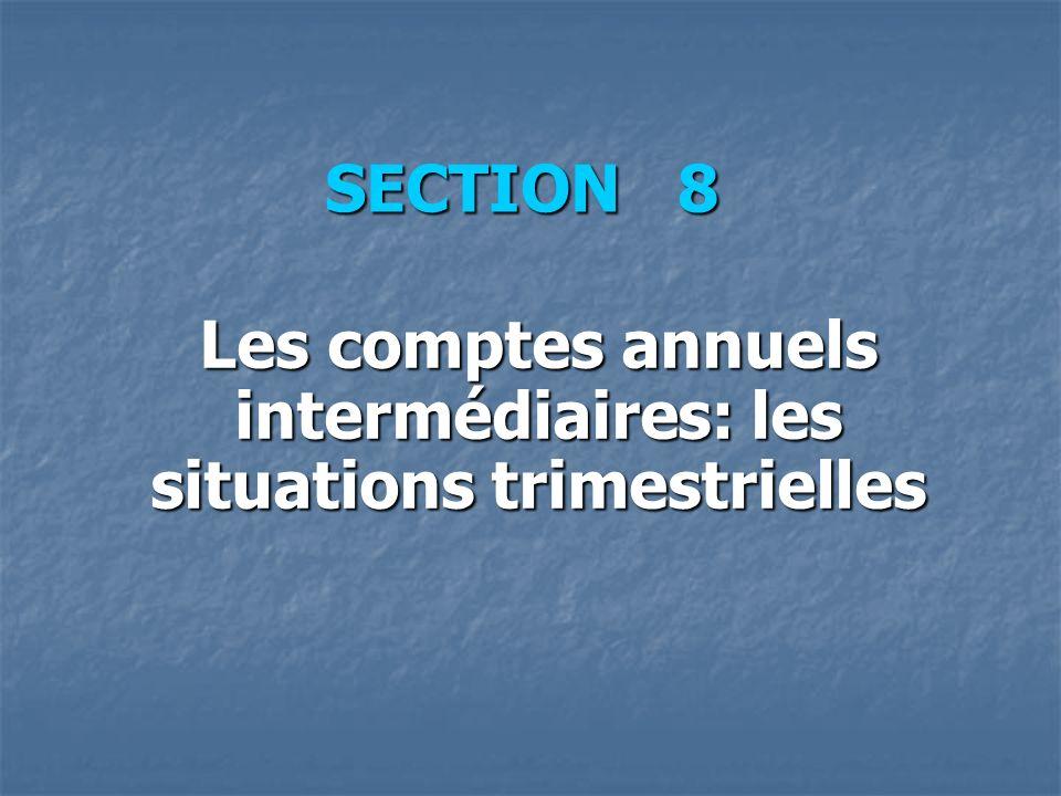 SECTION 8 Les comptes annuels intermédiaires: les situations trimestrielles