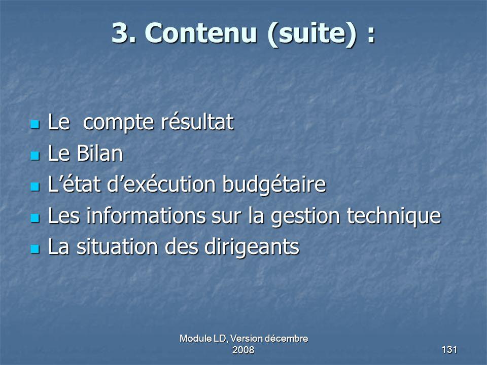 Module LD, Version décembre 2008131 3. Contenu (suite) : Le compte résultat Le compte résultat Le Bilan Le Bilan Létat dexécution budgétaire Létat dex
