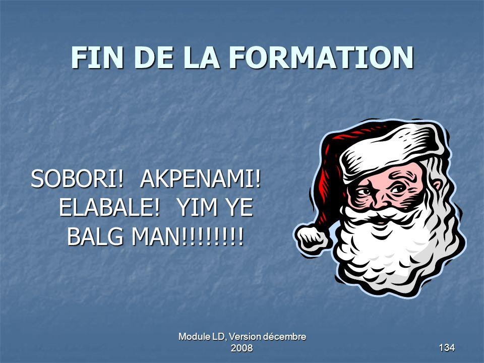 Module LD, Version décembre 2008134 FIN DE LA FORMATION SOBORI! AKPENAMI! ELABALE! YIM YE BALG MAN!!!!!!!!
