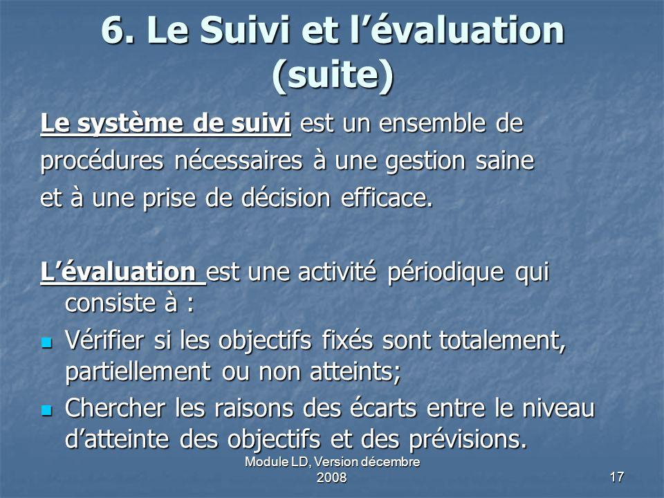 Module LD, Version décembre 200817 6. Le Suivi et lévaluation (suite) Le système de suivi est un ensemble de procédures nécessaires à une gestion sain