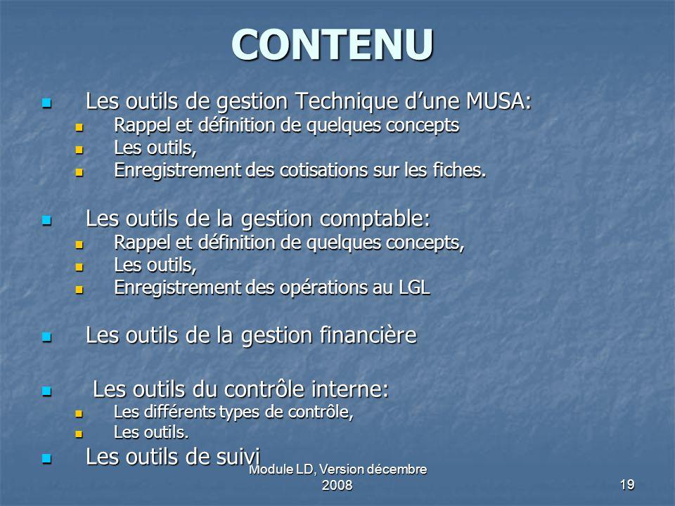 Module LD, Version décembre 200819 CONTENU Les outils de gestion Technique dune MUSA: Les outils de gestion Technique dune MUSA: Rappel et définition