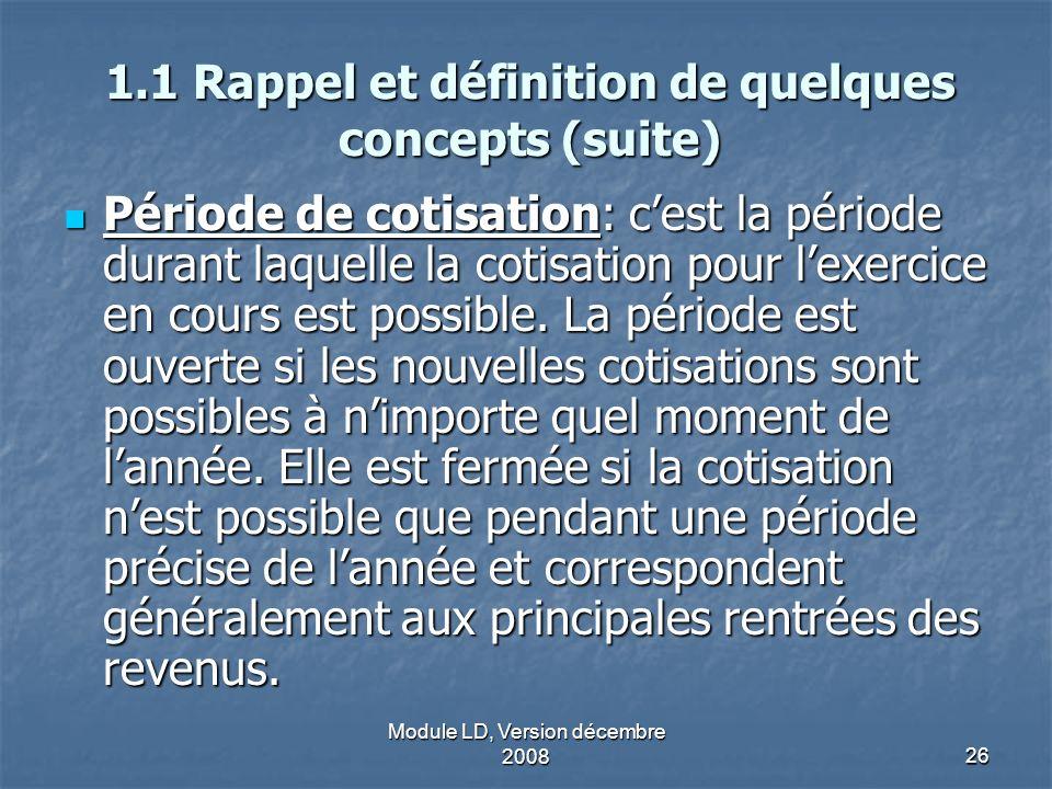 Module LD, Version décembre 200826 1.1 Rappel et définition de quelques concepts (suite) Période de cotisation: cest la période durant laquelle la cot