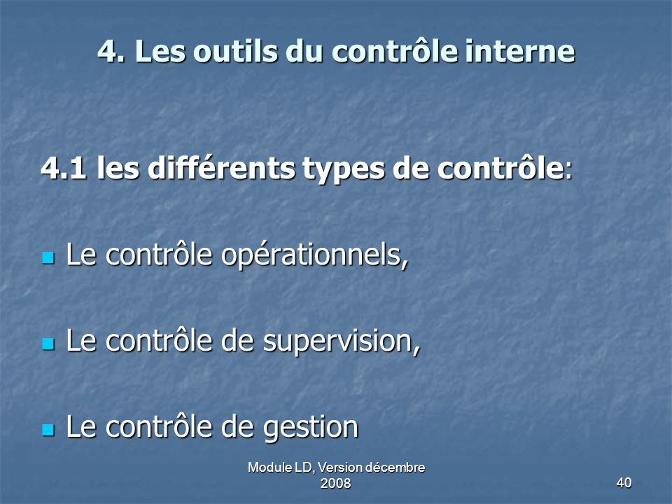 Module LD, Version décembre 200840 4. Les outils du contrôle interne 4.1 les différents types de contrôle: Le contrôle opérationnels, Le contrôle opér
