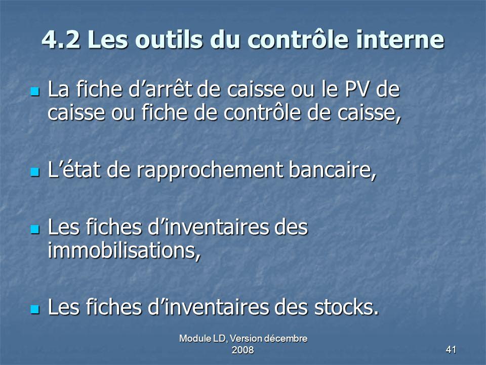 Module LD, Version décembre 200841 4.2 Les outils du contrôle interne La fiche darrêt de caisse ou le PV de caisse ou fiche de contrôle de caisse, La