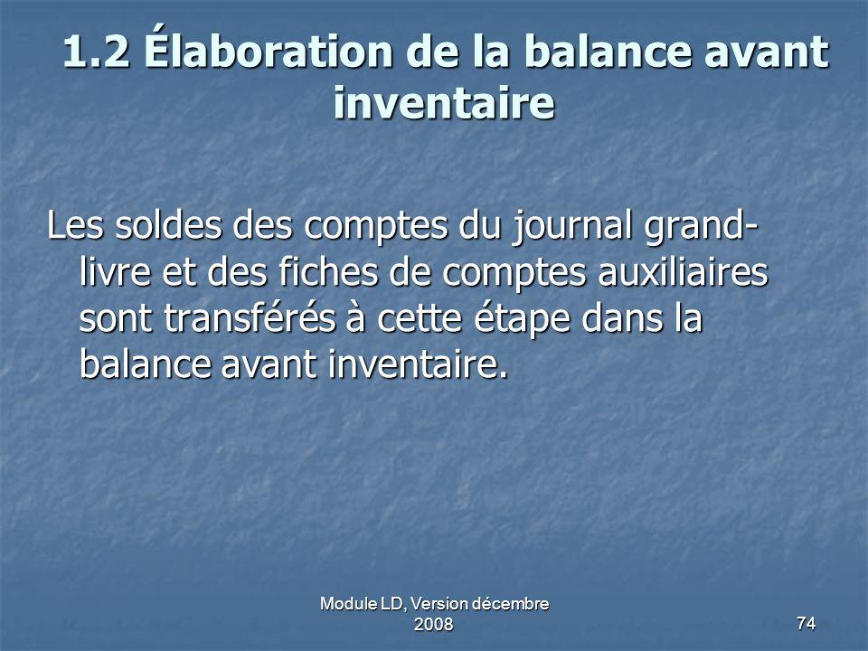 Module LD, Version décembre 200874 1.2 Élaboration de la balance avant inventaire Les soldes des comptes du journal grand- livre et des fiches de comp