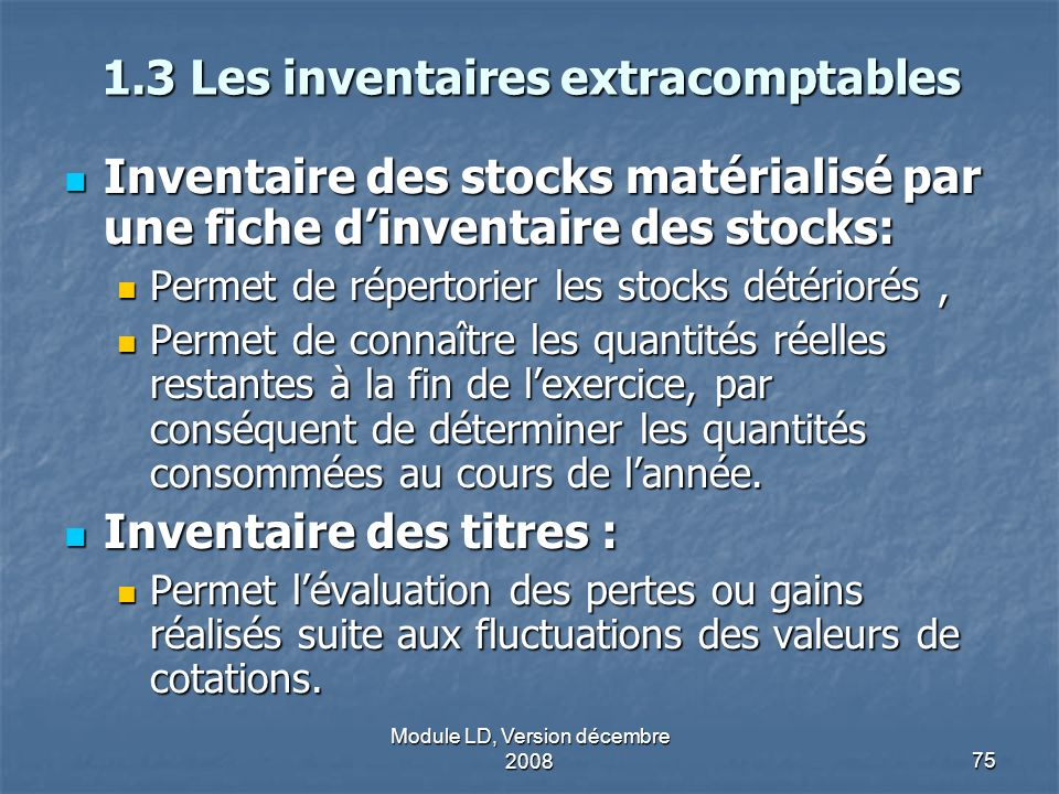 Module LD, Version décembre 200875 1.3 Les inventaires extracomptables Inventaire des stocks matérialisé par une fiche dinventaire des stocks: Inventa