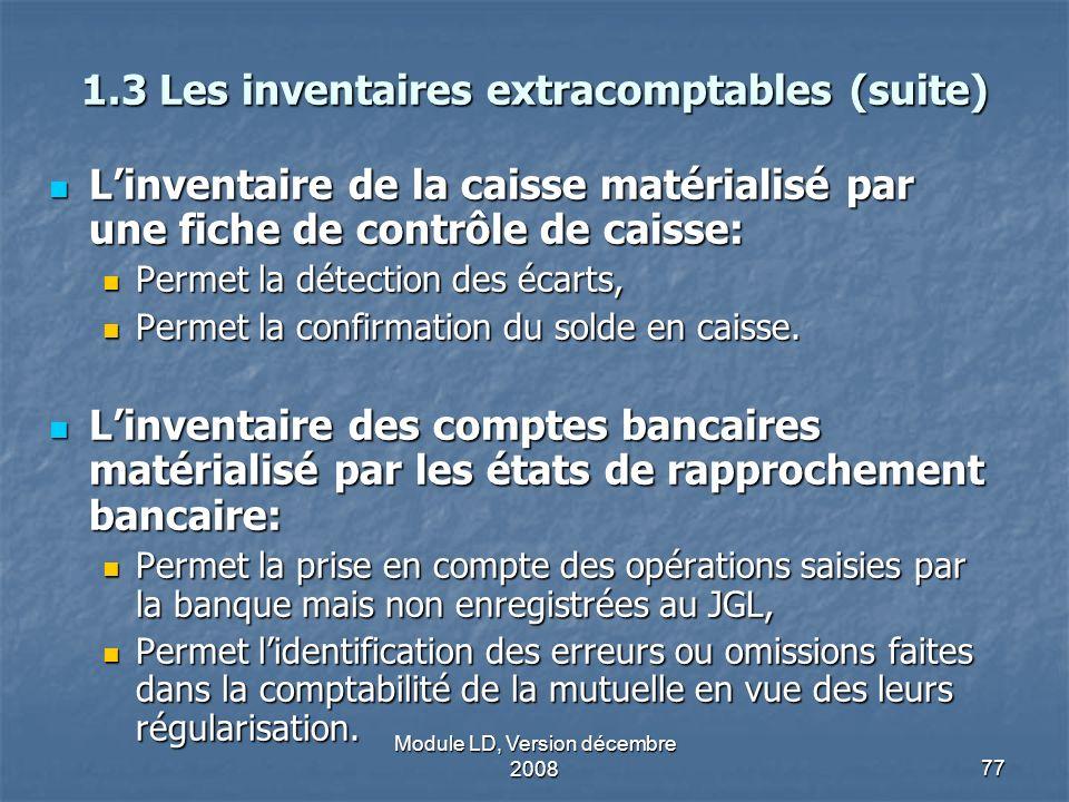Module LD, Version décembre 200877 1.3 Les inventaires extracomptables (suite) Linventaire de la caisse matérialisé par une fiche de contrôle de caiss