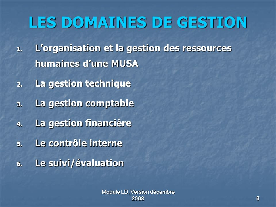Module LD, Version décembre 20088 LES DOMAINES DE GESTION 1. Lorganisation et la gestion des ressources humaines dune MUSA 2. La gestion technique 3.