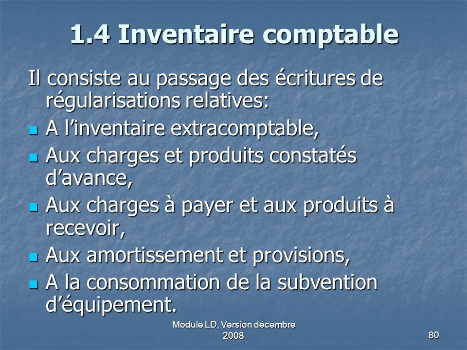 Module LD, Version décembre 200880 1.4 Inventaire comptable Il consiste au passage des écritures de régularisations relatives: A linventaire extracomp