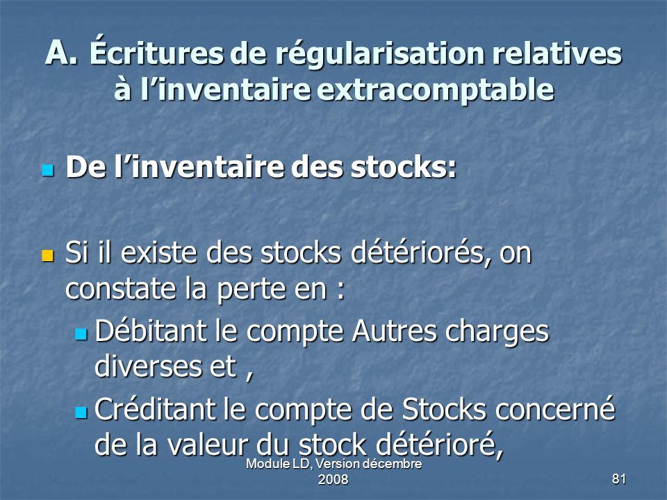 Module LD, Version décembre 200881 A. Écritures de régularisation relatives à linventaire extracomptable De linventaire des stocks: De linventaire des