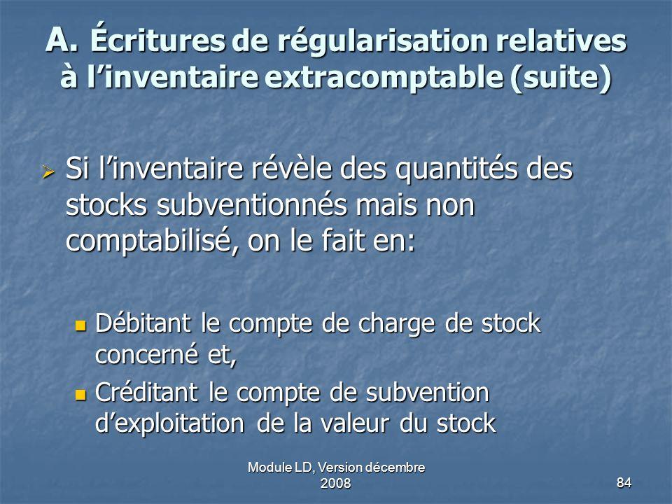 Module LD, Version décembre 200884 A. Écritures de régularisation relatives à linventaire extracomptable (suite) Si linventaire révèle des quantités d