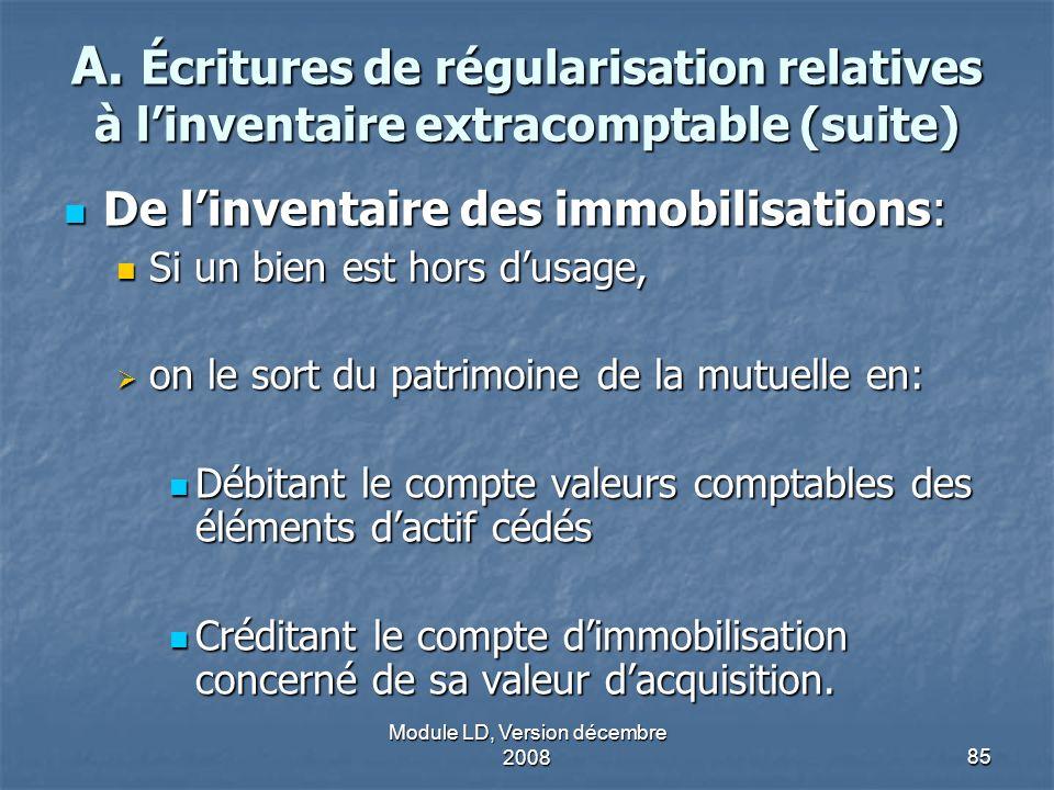 Module LD, Version décembre 200885 A. Écritures de régularisation relatives à linventaire extracomptable (suite) De linventaire des immobilisations: D