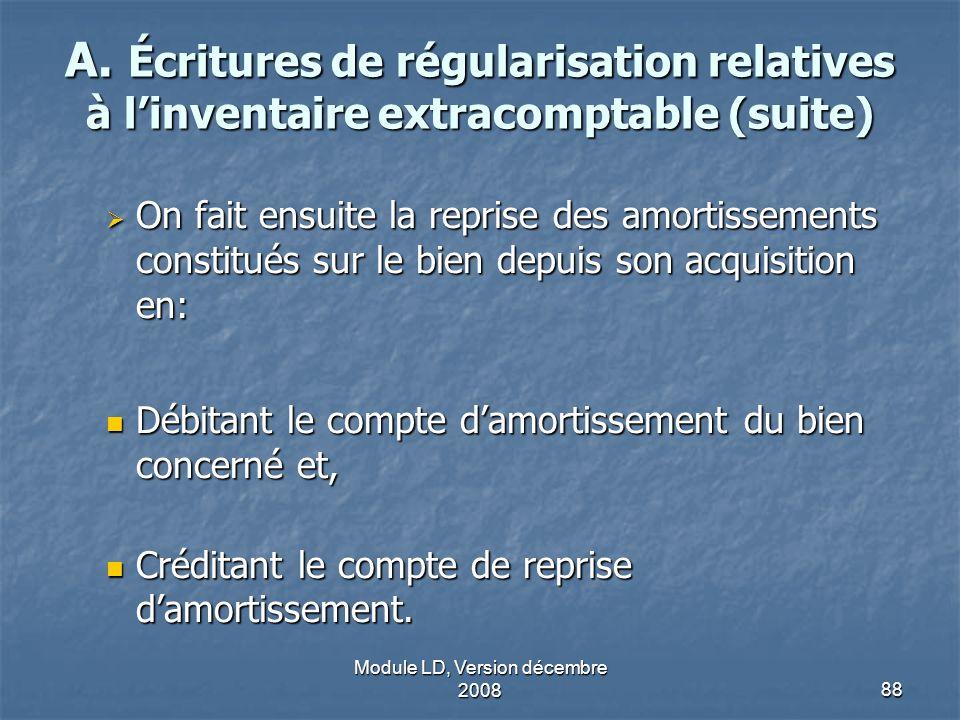 Module LD, Version décembre 200888 A. Écritures de régularisation relatives à linventaire extracomptable (suite) On fait ensuite la reprise des amorti