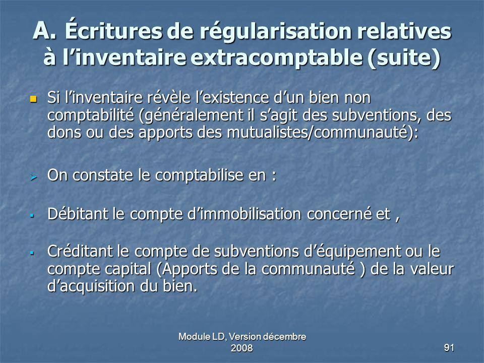 Module LD, Version décembre 200891 A. Écritures de régularisation relatives à linventaire extracomptable (suite) Si linventaire révèle lexistence dun