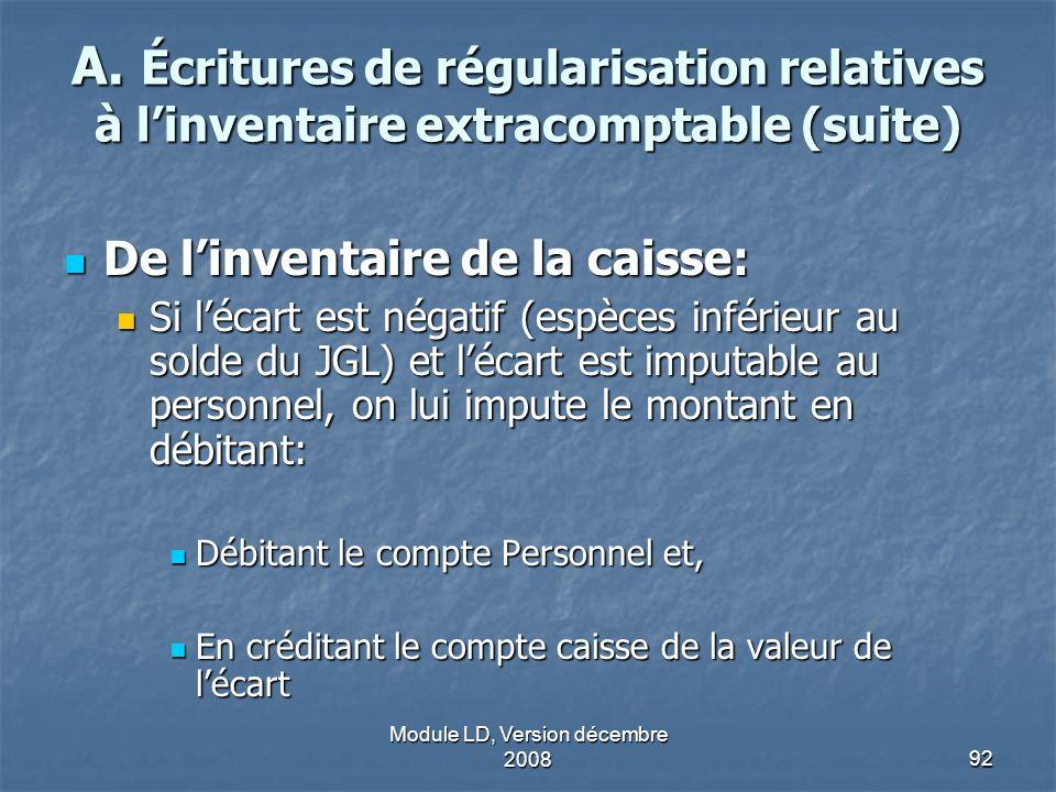 Module LD, Version décembre 200892 A. Écritures de régularisation relatives à linventaire extracomptable (suite) De linventaire de la caisse: De linve