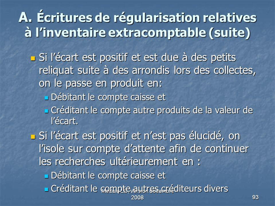 Module LD, Version décembre 200893 A. Écritures de régularisation relatives à linventaire extracomptable (suite) Si lécart est positif et est due à de