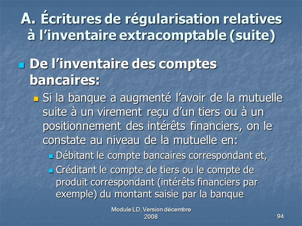 Module LD, Version décembre 200894 A. Écritures de régularisation relatives à linventaire extracomptable (suite) De linventaire des comptes bancaires: