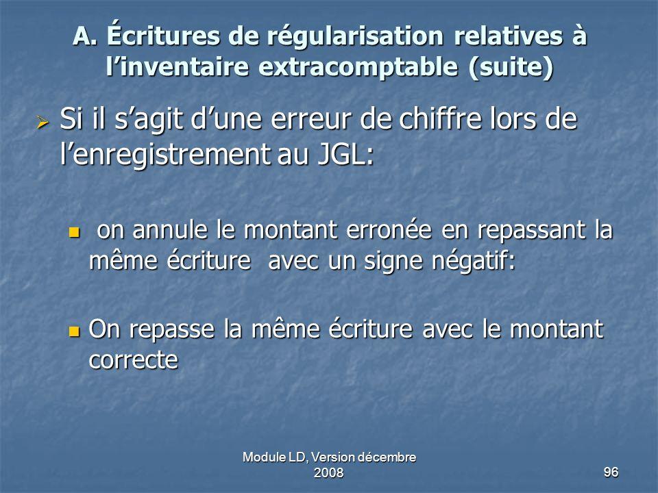 Module LD, Version décembre 200896 A. Écritures de régularisation relatives à linventaire extracomptable (suite) Si il sagit dune erreur de chiffre lo