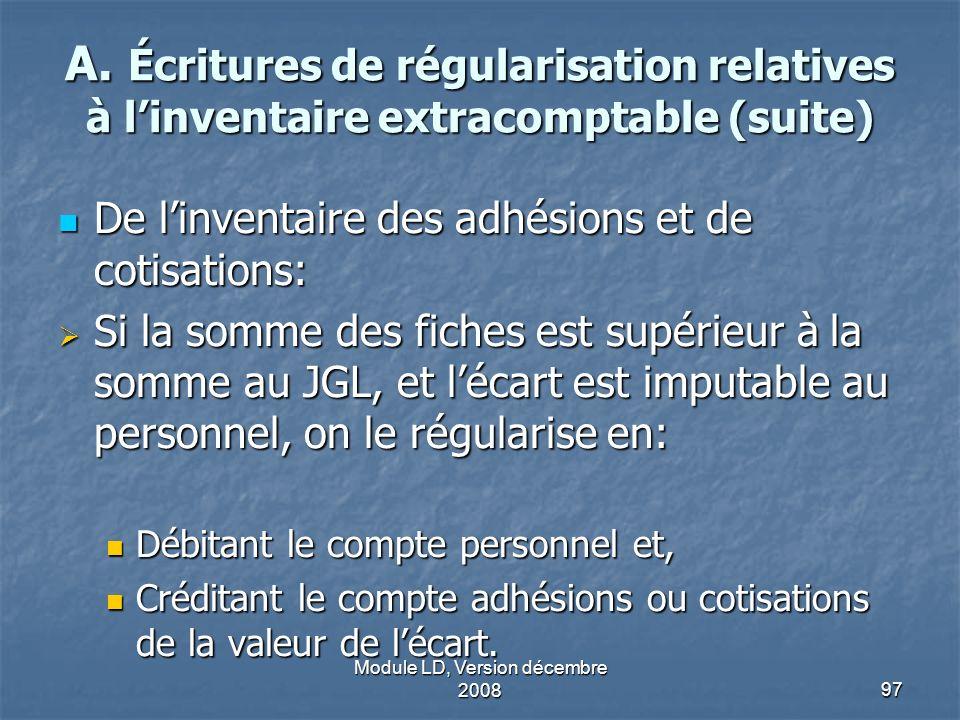 Module LD, Version décembre 200897 A. Écritures de régularisation relatives à linventaire extracomptable (suite) De linventaire des adhésions et de co