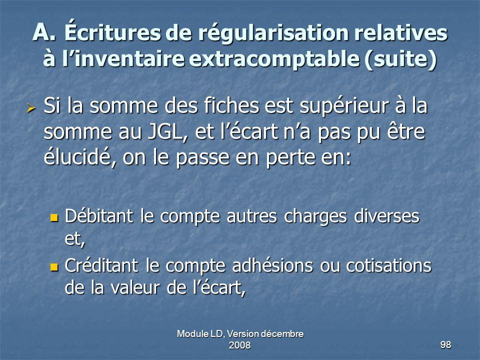Module LD, Version décembre 200898 A. Écritures de régularisation relatives à linventaire extracomptable (suite) Si la somme des fiches est supérieur