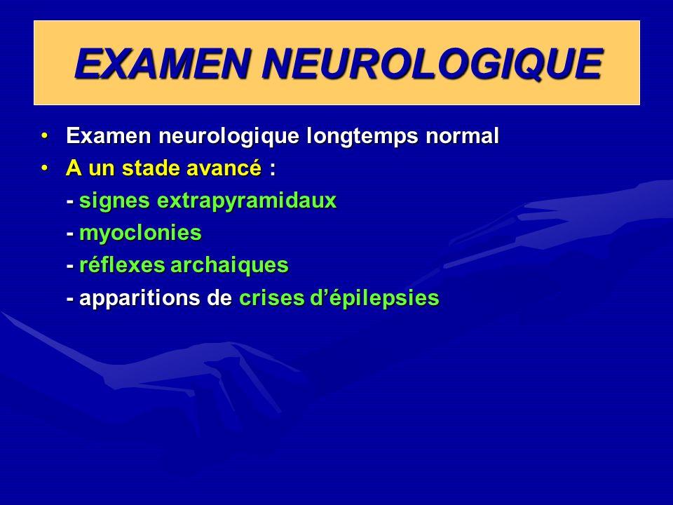 EXAMEN NEUROLOGIQUE Examen neurologique longtemps normalExamen neurologique longtemps normal A un stade avancé :A un stade avancé : - signes extrapyra