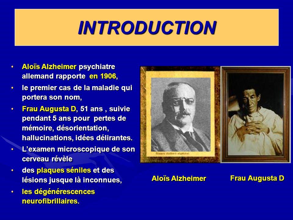 INTRODUCTION Aloïs Alzheimer psychiatre allemand rapporte en 1906,Aloïs Alzheimer psychiatre allemand rapporte en 1906, le premier cas de la maladie q