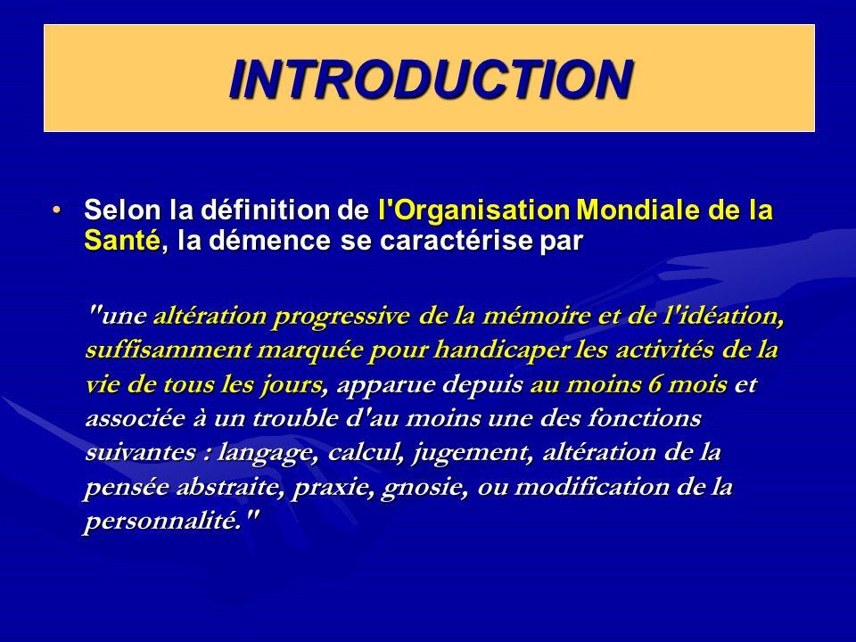 INTRODUCTION Selon la définition de l'Organisation Mondiale de la Santé, la démence se caractérise parSelon la définition de l'Organisation Mondiale d